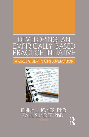 Developing an Empirically Based Practice Initiative A Case Study in CPS Supervision book cover