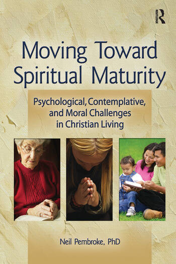 Moving Toward Spiritual Maturity Psychological, Contemplative, and Moral Challenges in Christian Living book cover