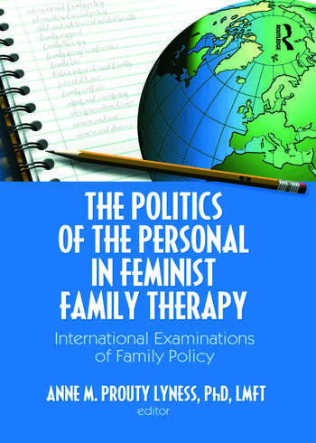 The Politics of the Personal in Feminist Family Therapy International Examinations of Family Policy book cover
