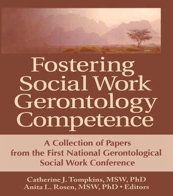Fostering Social Work Gerontology Competence A Collection of Papers from the First National Gerontological Social Work Conference book cover