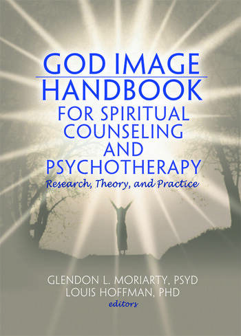 God Image Handbook for Spiritual Counseling and Psychotherapy Research, Theory, and Practice book cover