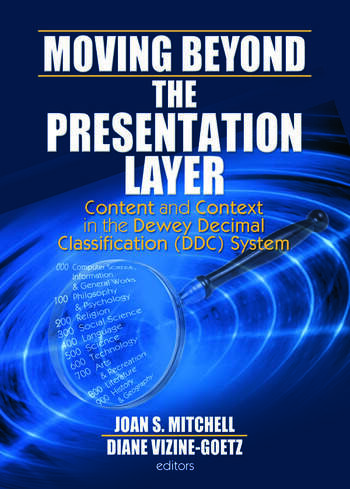 Moving Beyond the Presentation Layer Content and Context in the Dewey Decimal Classification (DDC) System book cover