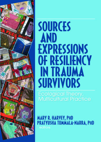 Sources and Expressions of Resiliency in Trauma Survivors Ecological Theory, Multicultural Practice book cover