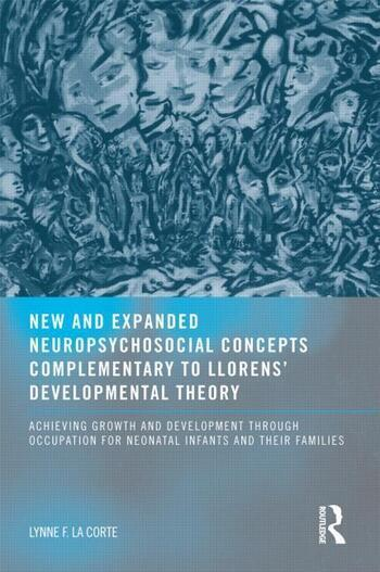 New and Expanded Neuropsychosocial Concepts Complementary to Llorens' Developmental Theory Achieving Growth and Development through Occupation for Neonatal Infants and their Families book cover