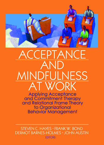 Acceptance and Mindfulness at Work Applying Acceptance and Commitment Therapy and Relational Frame Theory to Organizational Behavior Management book cover