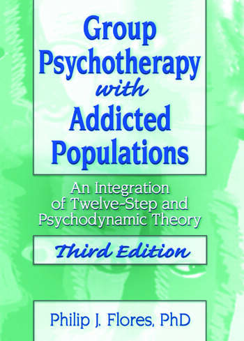 Group Psychotherapy with Addicted Populations An Integration of Twelve-Step and Psychodynamic Theory, Third Edition book cover