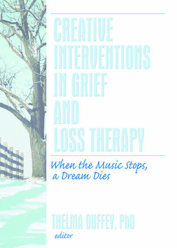 Creative Interventions in Grief and Loss Therapy When the Music Stops, a Dream Dies book cover