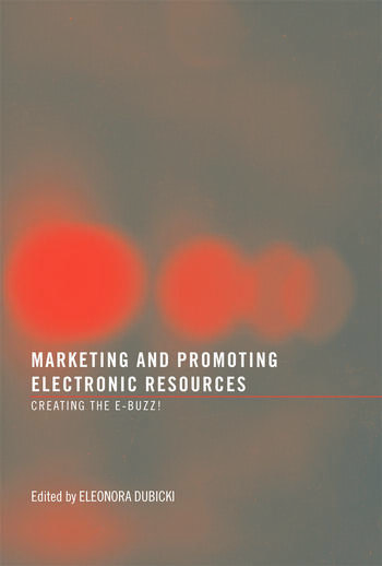 Marketing and Promoting Electronic Resources Creating the E-Buzz! book cover