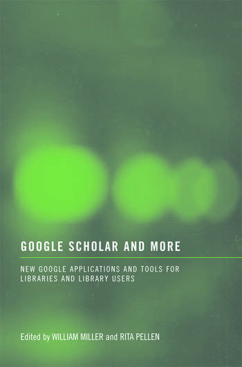 Google Scholar and More New Google Applications and Tools for Libraries and Library Users book cover