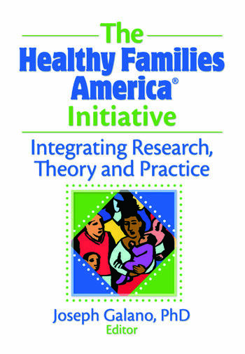 The Healthy Families America Initiative Integrating Research, Theory and Practice book cover