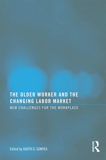 The Older Worker and the Changing Labor Market New Challenges for the Workplace book cover