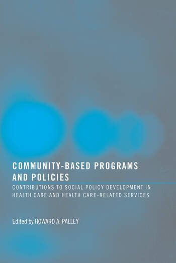 Community-Based Programs and Policies Contributions to Social Policy Development in Health Care and Health Care-Related Services book cover