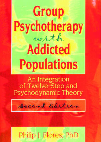 Group Psychotherapy with Addicted Populations An Integration of Twelve-Step and Psychodynamic Theory, Second Edition book cover