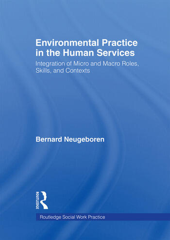 Environmental Practice in the Human Services Integration of Micro and Macro Roles, Skills, and Contexts book cover
