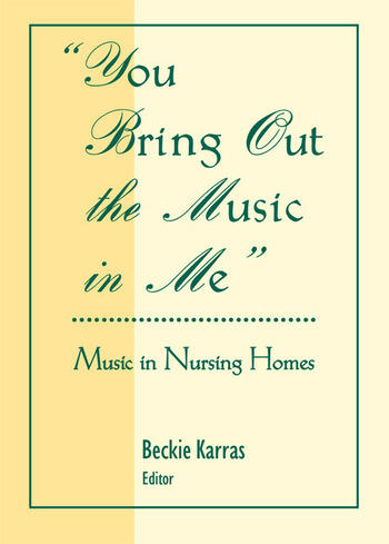 You Bring Out the Music in Me Music in Nursing Homes book cover