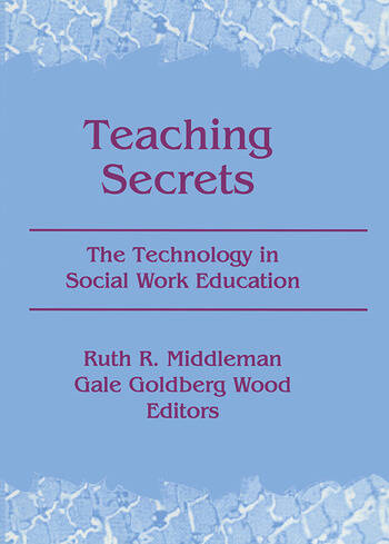 Teaching Secrets The Technology in Social Work Education book cover