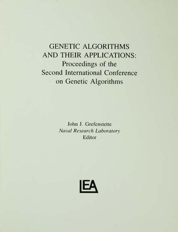 Genetic Algorithms and their Applications Proceedings of the Second International Conference on Genetic Algorithms book cover