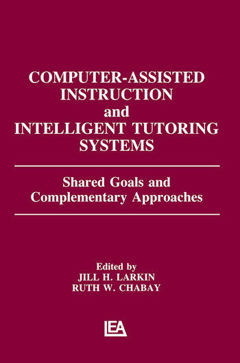 Computer Assisted Instruction and Intelligent Tutoring Systems Shared Goals and Complementary Approaches book cover