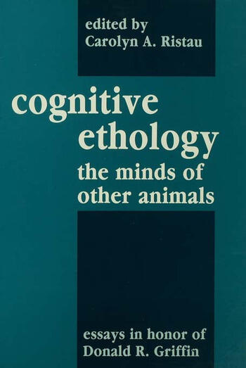 Cognitive Ethology Essays in Honor of Donald R. Griffin book cover