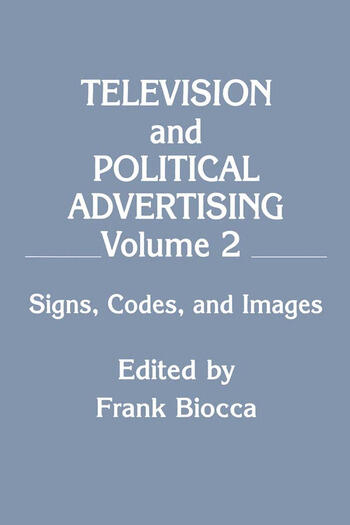 Television and Political Advertising Volume Ii: Signs, Codes, and Images book cover
