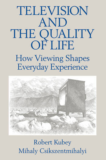 Television and the Quality of Life How Viewing Shapes Everyday Experience book cover