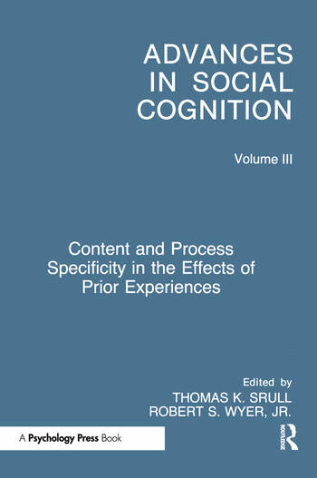 Content and Process Specificity in the Effects of Prior Experiences Advances in Social Cognition, Volume III book cover