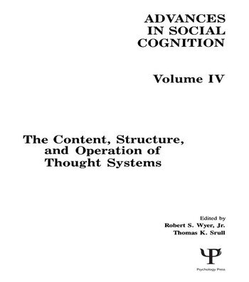 The Content, Structure, and Operation of Thought Systems Advances in Social Cognition, Volume Iv book cover