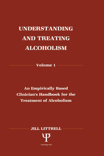 Understanding and Treating Alcoholism Volume I: An Empirically Based Clinician's Handbook for the Treatment of Alcoholism book cover