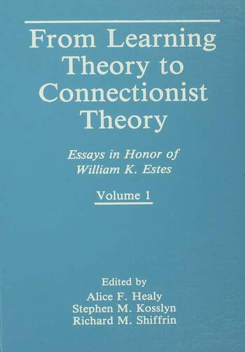 From Learning Theory to Connectionist Theory Essays in Honor of William K. Estes, Volume I; From Learning Processes to Cognitive Processes, Volume II book cover