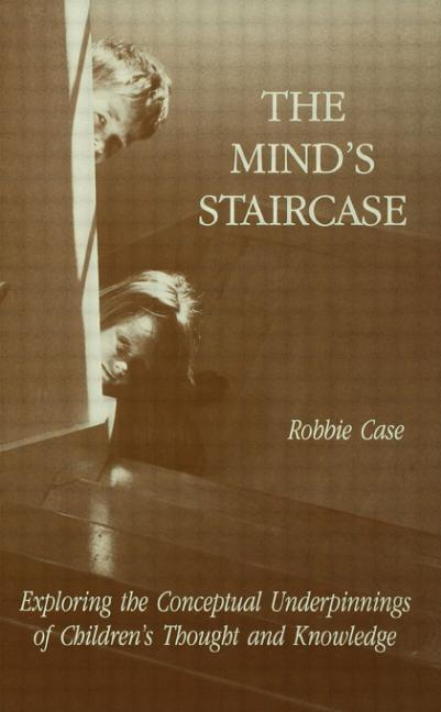 The Mind's Staircase Exploring the Conceptual Underpinnings of Children's Thought and Knowledge book cover