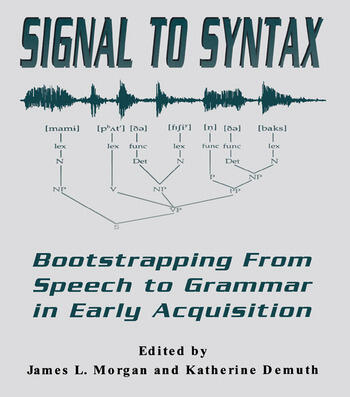 Signal to Syntax Bootstrapping From Speech To Grammar in Early Acquisition book cover