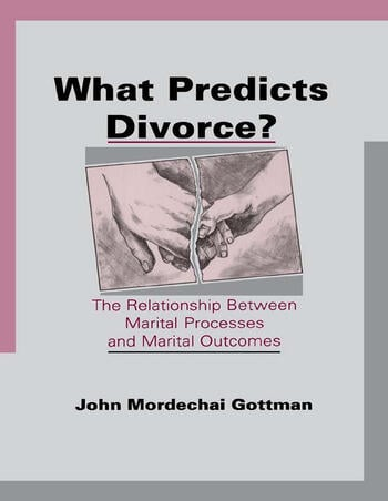 What Predicts Divorce? The Relationship Between Marital Processes and Marital Outcomes book cover