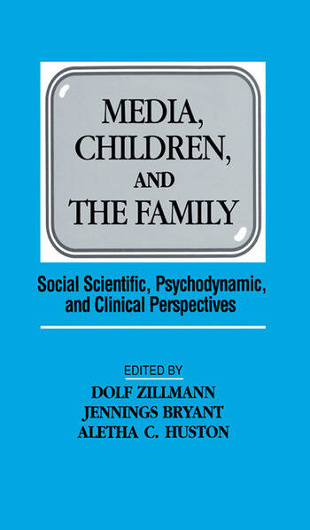 Media, Children, and the Family Social Scientific, Psychodynamic, and Clinical Perspectives book cover
