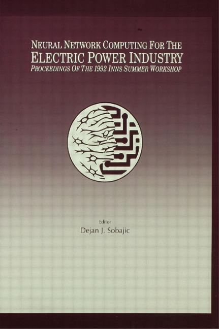 Neural Network Computing for the Electric Power Industry Proceedings of the 1992 Inns Summer Workshop book cover