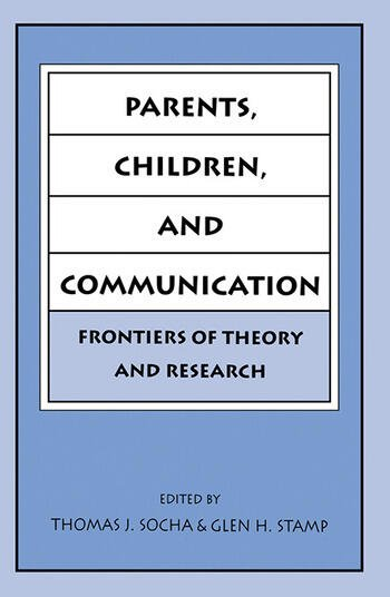 Parents, Children, and Communication Frontiers of Theory and Research book cover