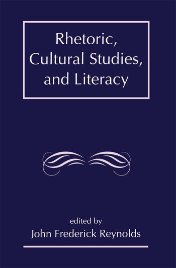 Rhetoric, Cultural Studies, and Literacy Selected Papers From the 1994 Conference of the Rhetoric Society of America book cover