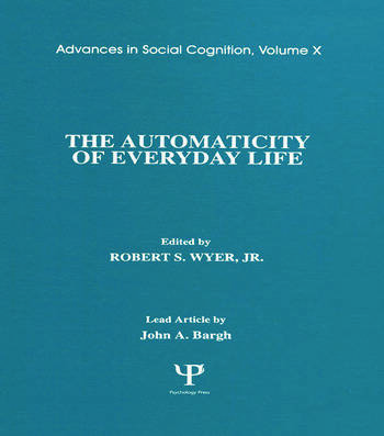 The Automaticity of Everyday Life Advances in Social Cognition, Volume X book cover
