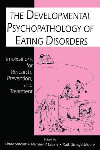 The Developmental Psychopathology of Eating Disorders Implications for Research, Prevention, and Treatment book cover