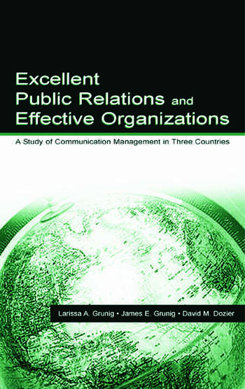 Excellent Public Relations and Effective Organizations A Study of Communication Management in Three Countries book cover