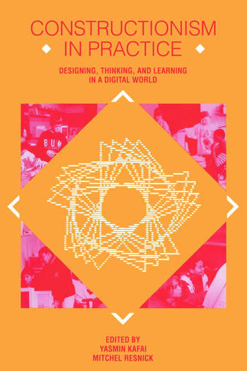 Constructionism in Practice Designing, Thinking, and Learning in A Digital World book cover