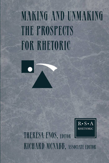 Making and Unmaking the Prospects for Rhetoric Selected Papers From the 1996 Rhetoric Society of America Conference book cover