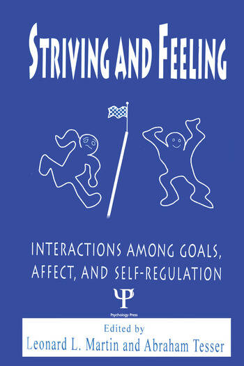 Striving and Feeling Interactions Among Goals, Affect, and Self-regulation book cover