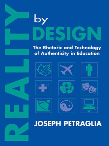 Reality By Design The Rhetoric and Technology of Authenticity in Education book cover