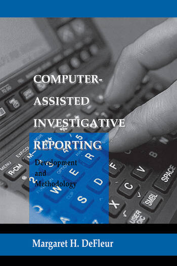 Computer-assisted Investigative Reporting Development and Methodology book cover