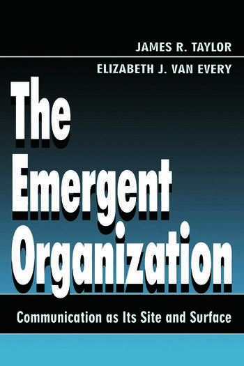 The Emergent Organization Communication As Its Site and Surface book cover