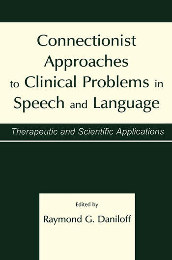 Connectionist Approaches To Clinical Problems in Speech and Language Therapeutic and Scientific Applications book cover