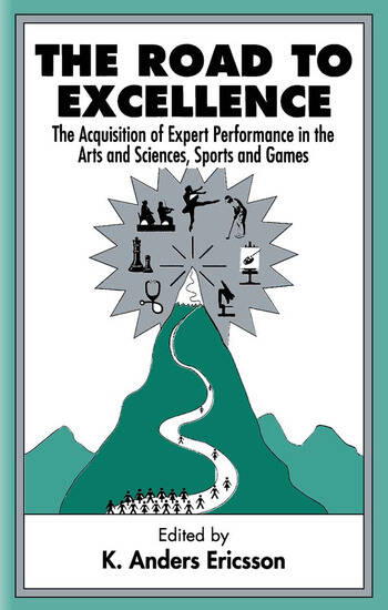 The Road To Excellence the Acquisition of Expert Performance in the Arts and Sciences, Sports, and Games book cover