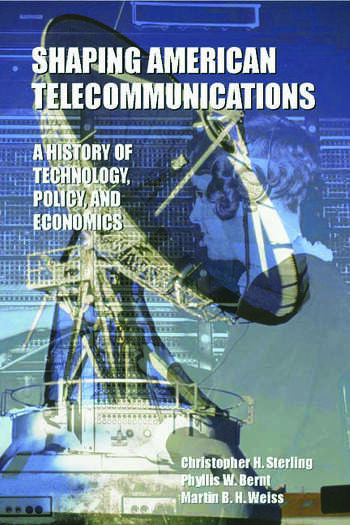 Shaping American Telecommunications A History of Technology, Policy, and Economics book cover