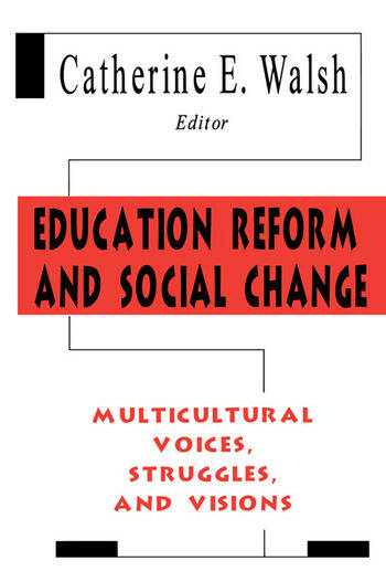 Education Reform and Social Change Multicultural Voices, Struggles, and Visions book cover