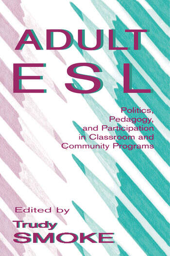 Adult Esl Politics, Pedagogy, and Participation in Classroom and Community Programs book cover